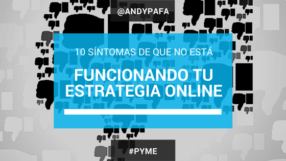 10 Síntomas de que NO está funcionando tu Estrategia Online